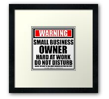 Warning Small Business Owner Hard At Work Do Not Disturb Framed Print
