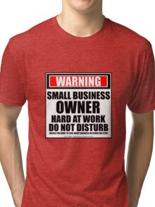 Warning Small Business Owner Hard At Work Do Not Disturb Tri-blend T-Shirt
