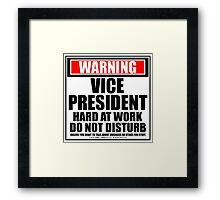 Warning Vice President Hard At Work Do Not Disturb Framed Print