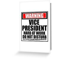 Warning Vice President Hard At Work Do Not Disturb Greeting Card
