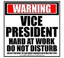 Warning Vice President Hard At Work Do Not Disturb Photographic Print