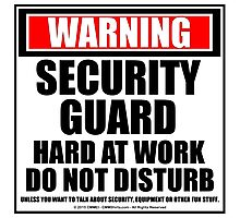 Warning Security Guard Hard At Work Do Not Disturb Photographic Print