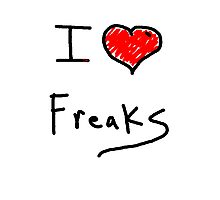 i love freaks Photographic Print