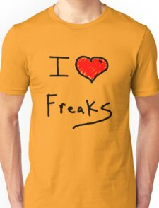 i love freaks Unisex T-Shirt