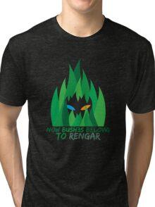 Bushes belong to Rengar Tri-blend T-Shirt