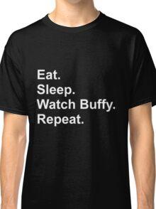Eat. Sleep. Watch Buffy. Repeat. Classic T-Shirt