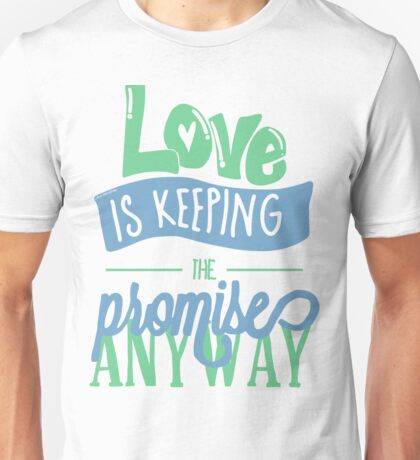 LOVE IS KEEPING THE PROMISE ANYWAY Unisex T-Shirt