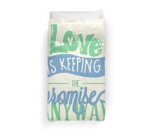 LOVE IS KEEPING THE PROMISE ANYWAY Duvet Cover