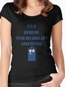 It's a Whovian thing, You wouldn't understand Women's Fitted Scoop T-Shirt
