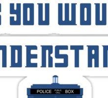 It's a Whovian thing, You wouldn't understand Sticker