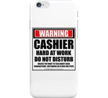 Warning Cashier Hard At Work Do Not Disturb iPhone Case/Skin