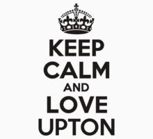 Keep Calm and Love UPTON by priscilajii