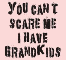 """Grandma """"You Can't Scare Me I Have Grandkids"""" T-Shirt"""