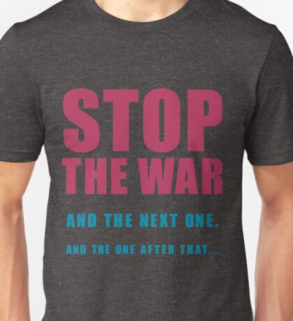 Stop The Wars... Unisex T-Shirt