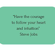"""Have the courage  to follow your heart  and intuition""  Steve Jobs by IdeasForArtists"