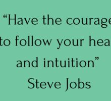 """""""Have the courage  to follow your heart  and intuition""""  Steve Jobs Sticker"""