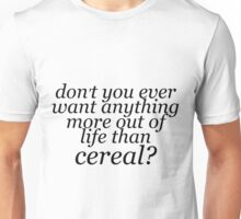 More to Life than Cereal Unisex T-Shirt