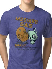 Mustard Gas Smells Like Garlic... Tri-blend T-Shirt