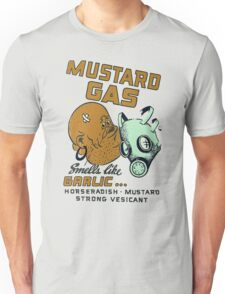 Mustard Gas Smells Like Garlic... Unisex T-Shirt