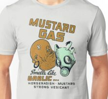 Mustard Gas Smells Like Garlic... Unisex T-Shirt
