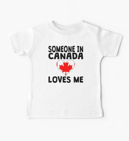Someone In Canada Loves Me Baby Tee