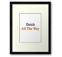 Dutch All The Way Framed Print