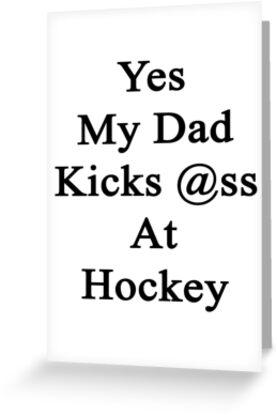 Yes My Dad Kicks Ass At Hockey by supernova23