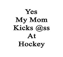 Yes My Mom Kicks Ass At Hockey design.  Photographic Print