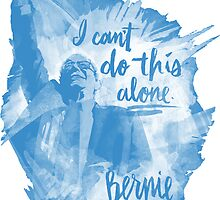 I Can't Do This Alone! | Bernie Sanders by abowersock