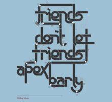Friends don't let friends apex early T-Shirt