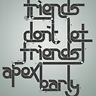 Friends don&#x27;t let friends apex early by hazelong