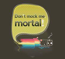 Don't mock me mortal Unisex T-Shirt