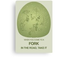 When you come to a fork in the road, take it Canvas Print