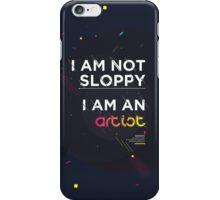 I'm not sloppy, I'm an artist iPhone Case/Skin