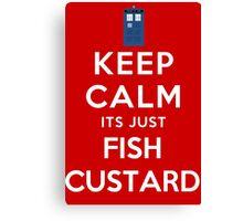 Keep calm its just fish custard Canvas Print