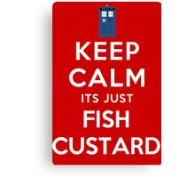 Keep calm its just fish custard Canvas Print