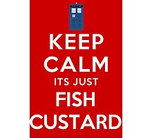 Keep calm its just fish custard Photographic Print