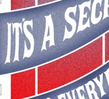 It's a secret to everybody Sticker