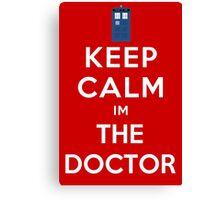 Keep calm im the doctor Canvas Print