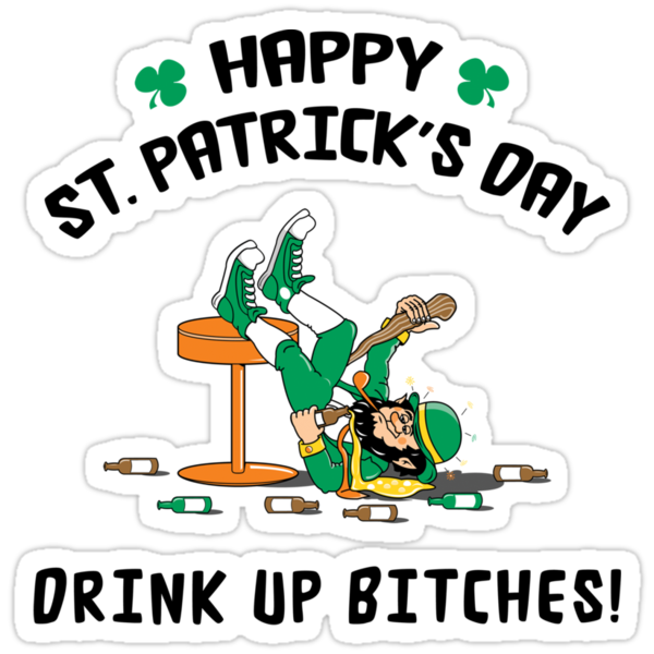 St. Patrick's Day Drink Up Bitches by HolidayT-Shirts