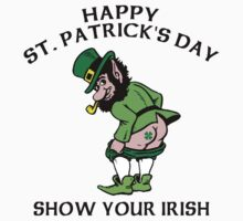 "St. Patrick's Day ""Show Your Irish"" by HolidayT-Shirts"
