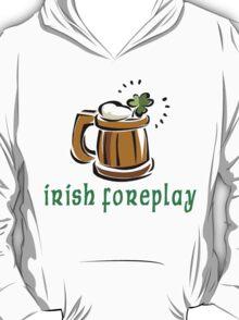 Funny Irish Foreplay T-Shirt