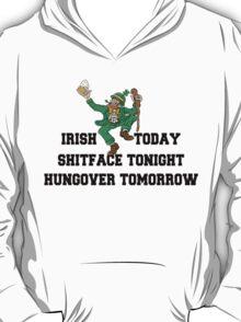 "St Patrick's Day ""Irish Today - Shitface Tonight - Hungover Tomorrow"" T-Shirt"