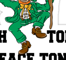 "St Patrick's Day ""Irish Today - Shitface Tonight - Hungover Tomorrow"" Sticker"