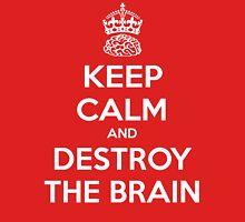 Keep Calm And Destroy the Brain Unisex T-Shirt