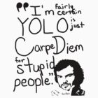 YOLO - Carpe Diem for stupid people by Douglas Keppol