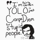 YOLO - Carpe Diem for stupid people by Douglas Keppol