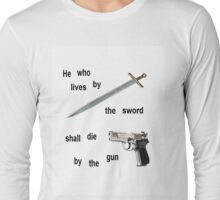 Live by the sword and die by the gun Long Sleeve T-Shirt