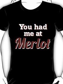 You had me at Merlot. T-Shirt