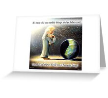 The Atheist : If I have told you earthly things.... Greeting Card